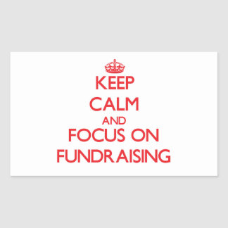 Keep Calm and focus on Fundraising Rectangular Stickers