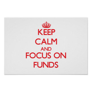 Keep Calm and focus on Funds Print