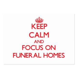 Keep Calm and focus on Funeral Homes Business Card