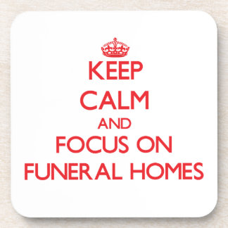 Keep Calm and focus on Funeral Homes Coaster