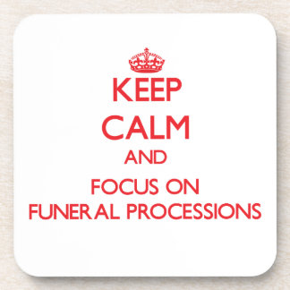 Keep Calm and focus on Funeral Processions Beverage Coaster