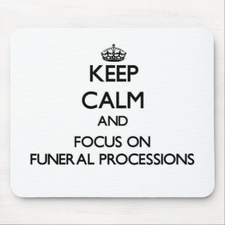 Keep Calm and focus on Funeral Processions Mousepad