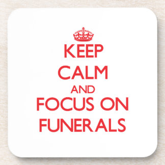 Keep Calm and focus on Funerals Beverage Coaster