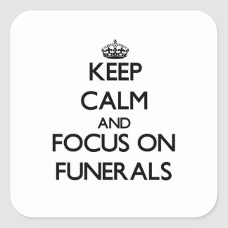 Keep Calm and focus on Funerals Square Sticker