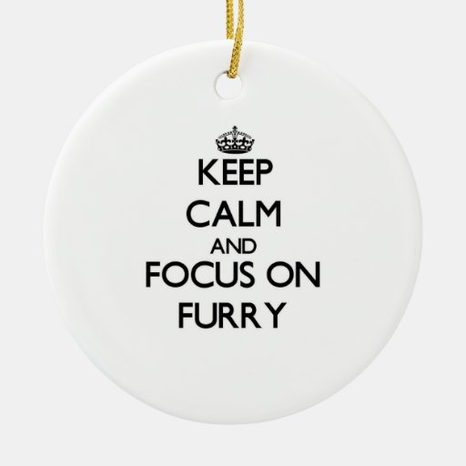 Keep Calm and focus on Furry Christmas Tree Ornament