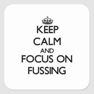 Keep Calm and focus on Fussing Square Sticker