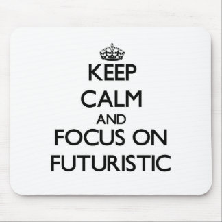 Keep Calm and focus on Futuristic Mousepad