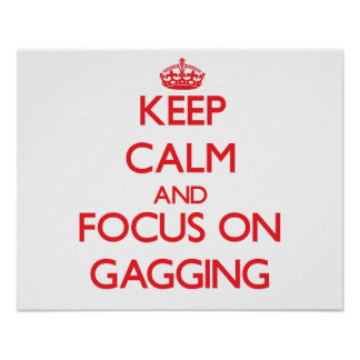 Keep Calm and focus on Gagging Posters