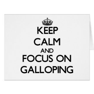 Keep Calm and focus on Galloping Greeting Cards