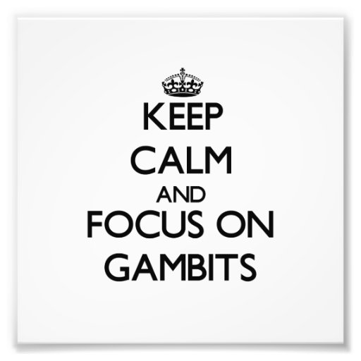 Keep Calm and focus on Gambits Photo Art