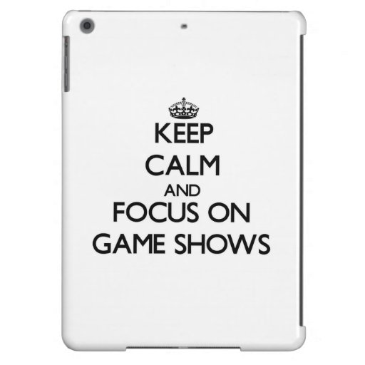 Keep Calm and focus on Game Shows Cover For iPad Air