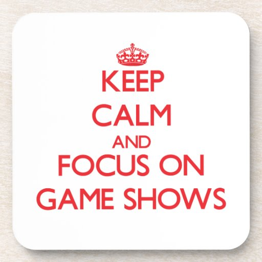 Keep Calm and focus on Game Shows Beverage Coasters