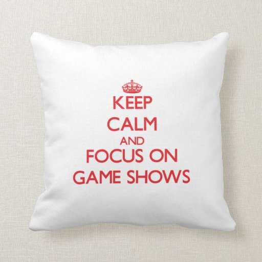 Keep Calm and focus on Game Shows Throw Pillows