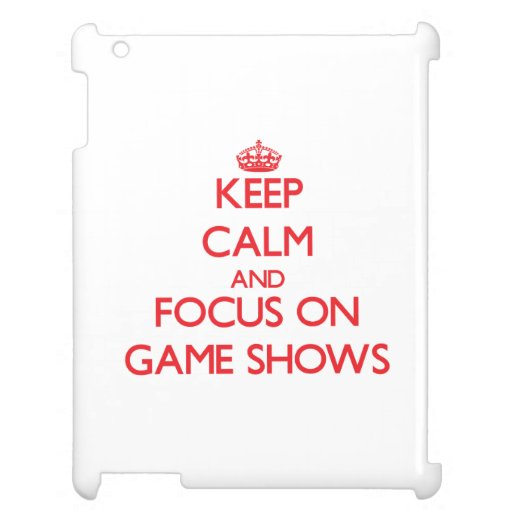 Keep Calm and focus on Game Shows Case For The iPad