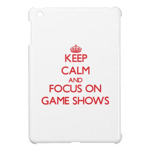 Keep Calm and focus on Game Shows iPad Mini Case