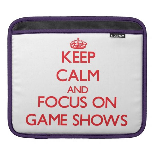 Keep Calm and focus on Game Shows iPad Sleeves