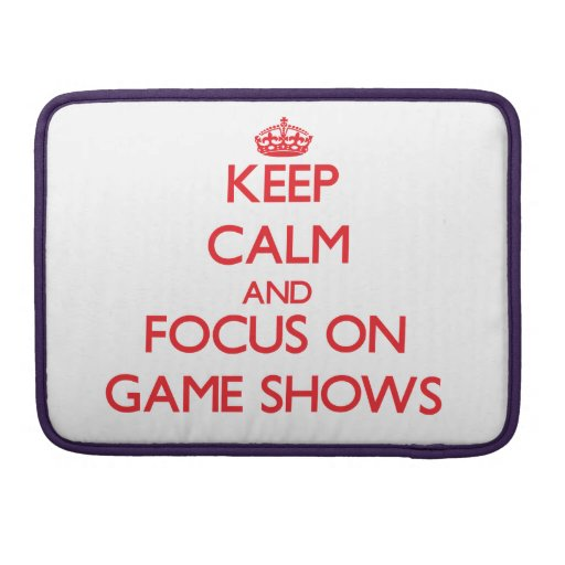 Keep Calm and focus on Game Shows Sleeves For MacBook Pro