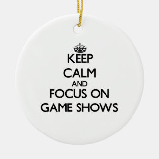 Keep Calm and focus on Game Shows Ornament