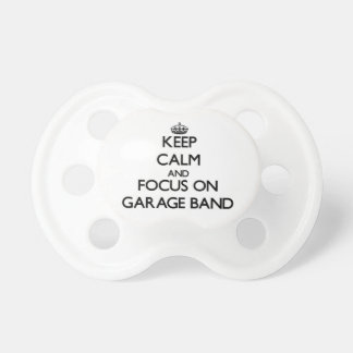 Keep Calm and focus on Garage Band Baby Pacifier