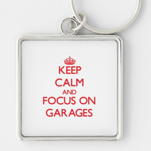Keep Calm and focus on Garages Keychains
