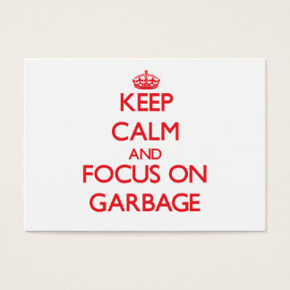 Keep Calm and focus on Garbage