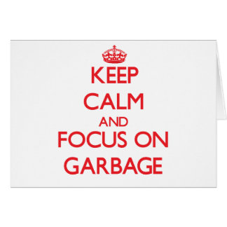 Keep Calm and focus on Garbage Greeting Card