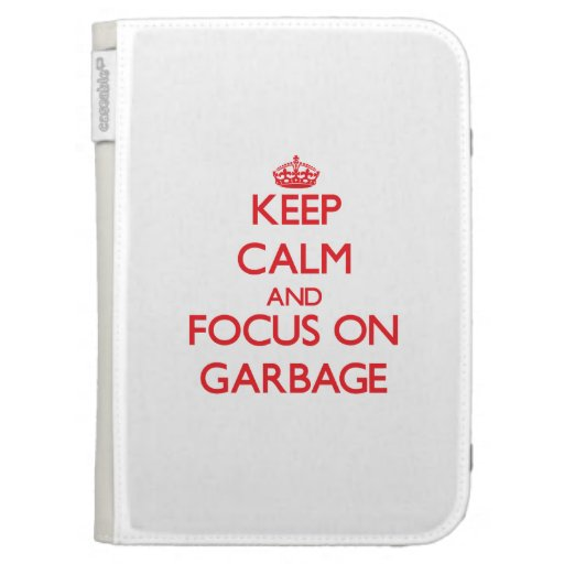 Keep Calm and focus on Garbage Kindle 3 Cases