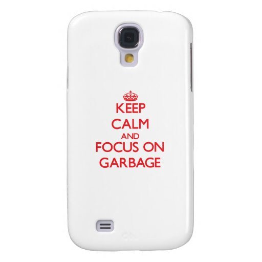 Keep Calm and focus on Garbage Galaxy S4 Covers