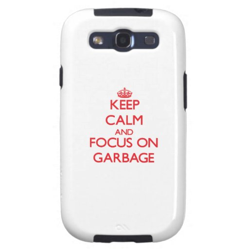 Keep Calm and focus on Garbage Samsung Galaxy S3 Covers