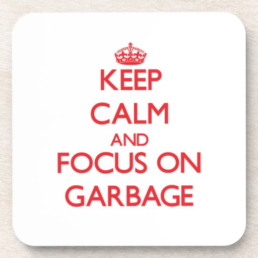 Keep Calm and focus on Garbage Coasters