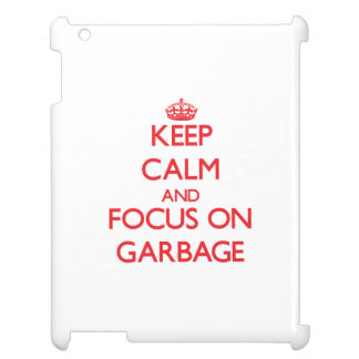 Keep Calm and focus on Garbage Cover For The iPad