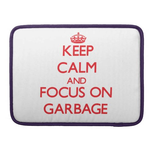 Keep Calm and focus on Garbage Sleeves For MacBooks