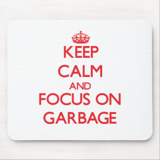Keep Calm and focus on Garbage Mouse Pads