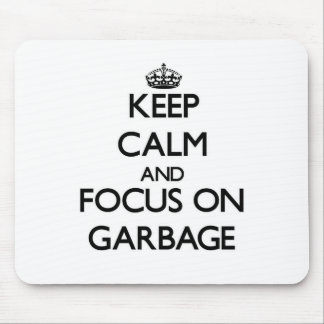 Keep Calm and focus on Garbage Mousepads