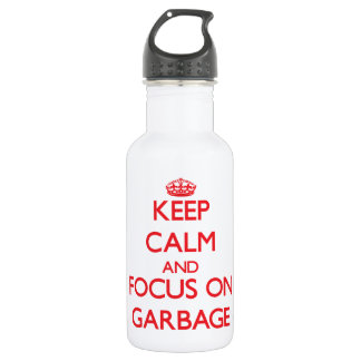 Keep Calm and focus on Garbage 18oz Water Bottle