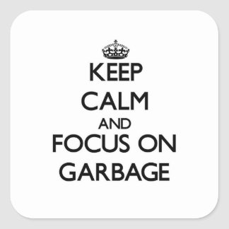 Keep Calm and focus on Garbage Square Sticker
