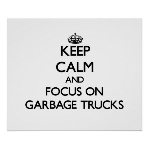 Keep Calm and focus on Garbage Trucks Poster