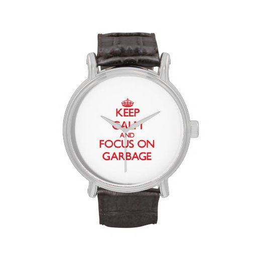 Keep Calm and focus on Garbage Wristwatches
