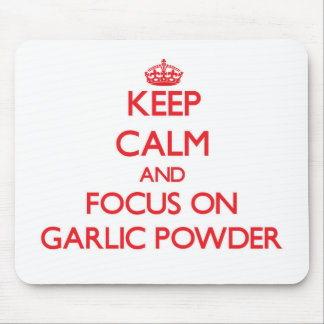 Keep Calm and focus on Garlic Powder Mouse Pad