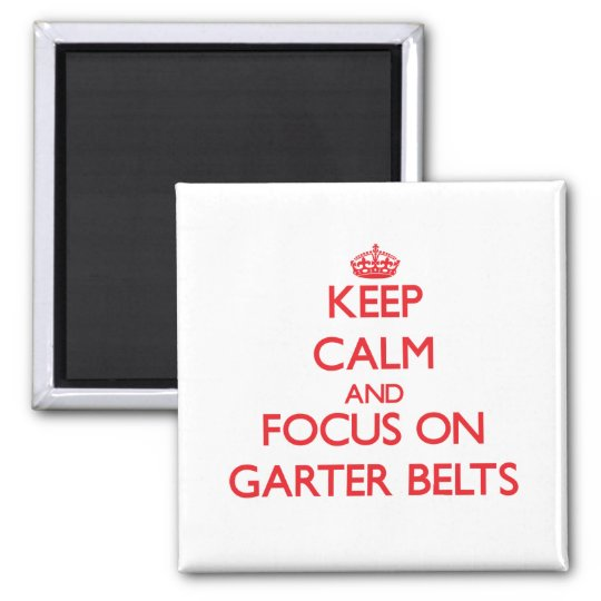 Keep Calm and focus on Garter Belts Square Magnet