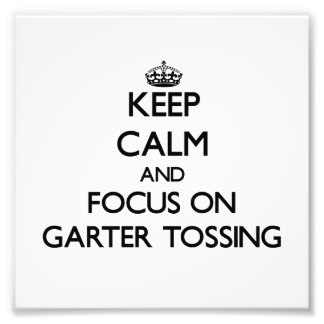 Keep Calm and focus on Garter Tossing Photo Print