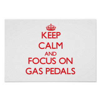 Keep Calm and focus on Gas Pedals Poster