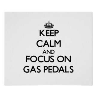 Keep Calm and focus on Gas Pedals Print
