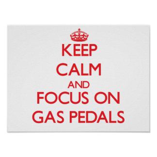 Keep Calm and focus on Gas Pedals Posters