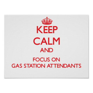 Keep Calm and focus on Gas Station Attendants Poster