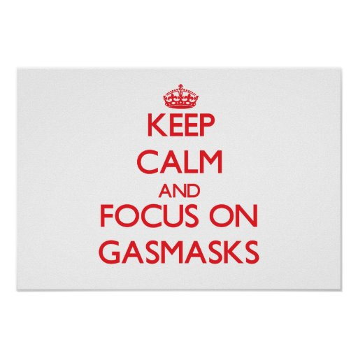 Keep Calm and focus on Gasmasks Posters