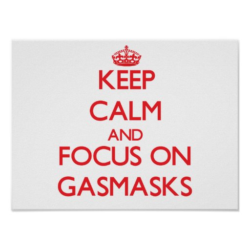 Keep Calm and focus on Gasmasks Poster