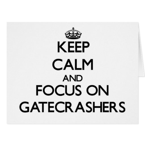Keep Calm and focus on Gatecrashers Greeting Cards