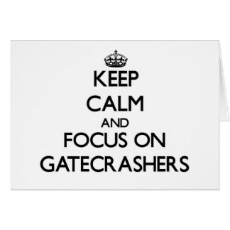 Keep Calm and focus on Gatecrashers Greeting Card
