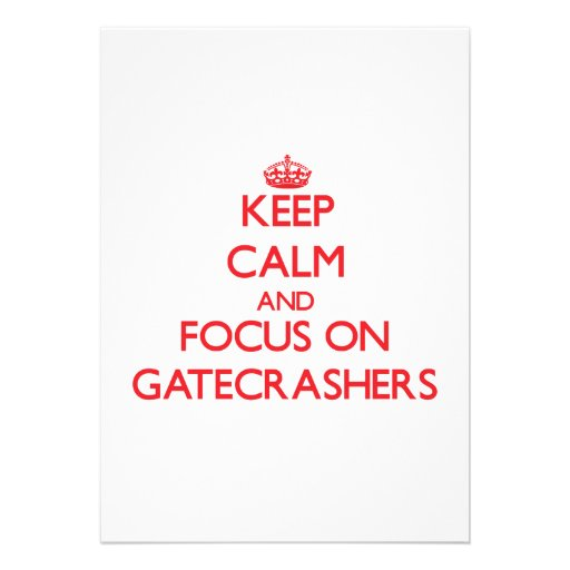 Keep Calm and focus on Gatecrashers Personalized Invitation